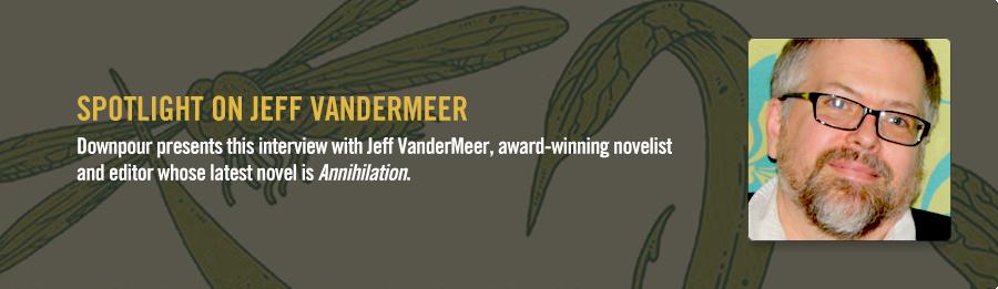 Jeff VanderMeer Interview - Listen Now