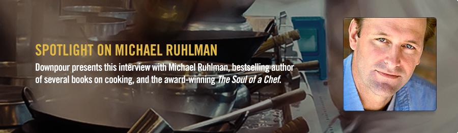 Michael Ruhlman Interview - Listen Now